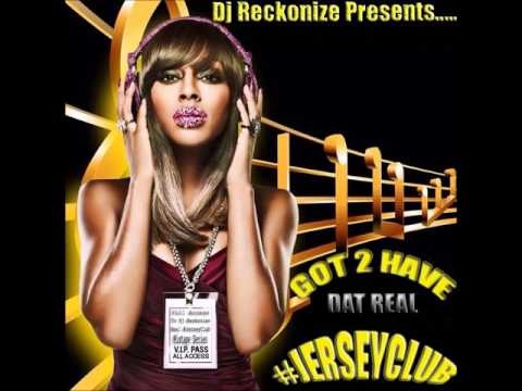 Got 2 Have Dat Real #Jerseyclub 2017 Dj Reckonize