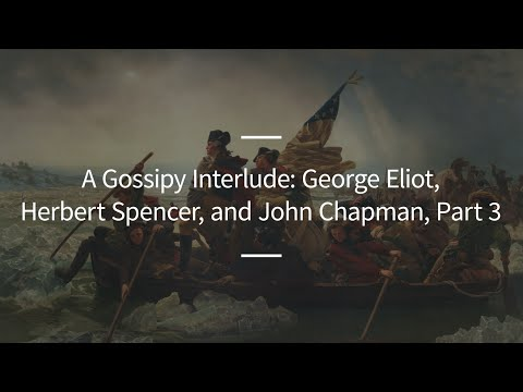 Excursions, Ep. 94: A Gossipy Interlude: George Eliot, Herbert Spencer, and John Chapman, Part 3