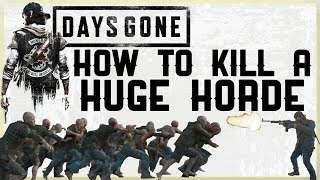 HOW TO KILL A HUGE HORDE IN DAYS GONE - WHERE TO FIND HORDES - BEST WAY TO KILL HORDES TIPS