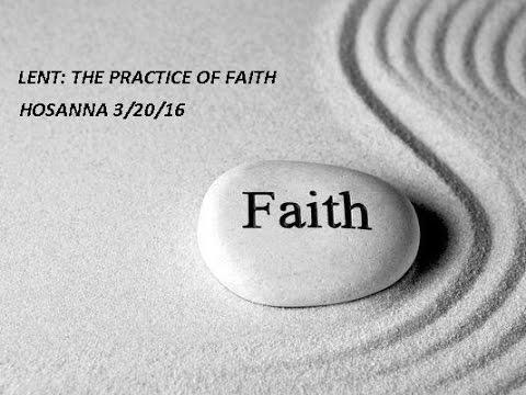 LENT: THE PRACTICE OF FAITH- Hosanna 3/20/16