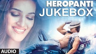 heropanti-full-songs-jukebox-tiger-shroff-kriti-sanon-sajid---wajid