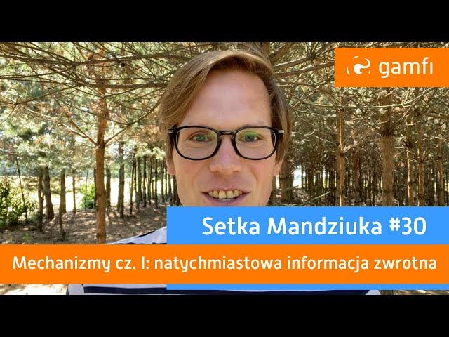 Setka Mandziuka #30 (Gamfi): Mechanizmy grywalizacji - natychmiastowa informacja zwrotna