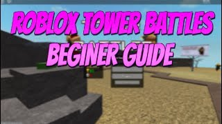 Roblox Tower Battles Beginners Guide! How To Play Tower Battles Roblox!