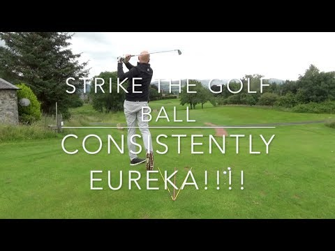 How to consistently strike the golf ball Eureka pt3