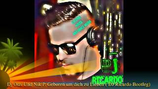 DJ Ötzi Nik P  Geboren um dich zu Lieben ( DJ Ricardo Bootleg )