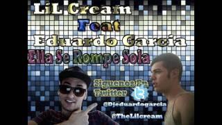 Lil Cream feat Eduardo Garcia - Ella se rompe sola