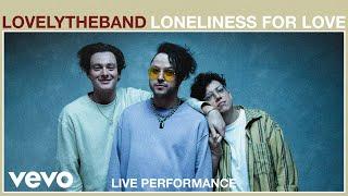 lovelytheband - loneliness for love (Live Performance) | Vevo