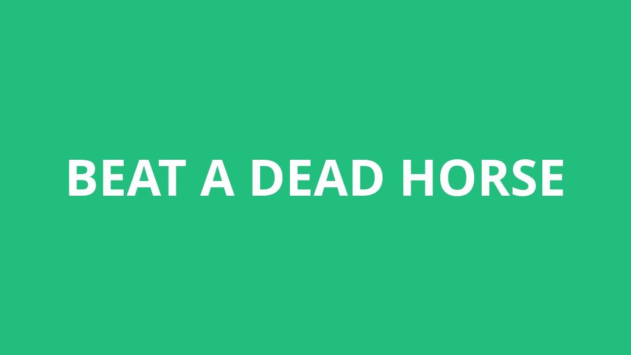 How To Pronounce Beat A Dead Horse - Pronunciation Academy