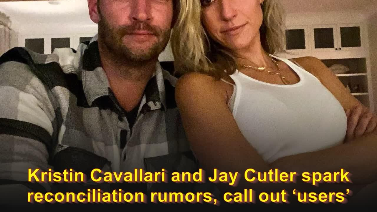 Kristin Cavallari and Jay Cutler spark reconciliation rumors, call out ...