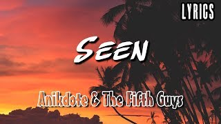 Anikdote & The FifthGuys - Seen ft. Veronica Bravo (Lyrics Lyric Video)