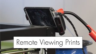 Remote Viewing 3D Prints with an Old Phone