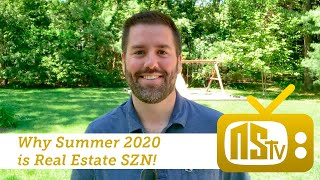 NSTV | Why Summer 2020 is Real Estate SZN!
