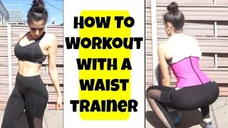 How To Workout with a Waist Trainer | Tips + My Favorite Exercises