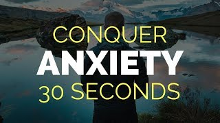 How To Cure Anxiety in 30 Seconds