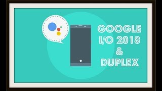 #LetsTechALook at Google IO 2018 & Duplex