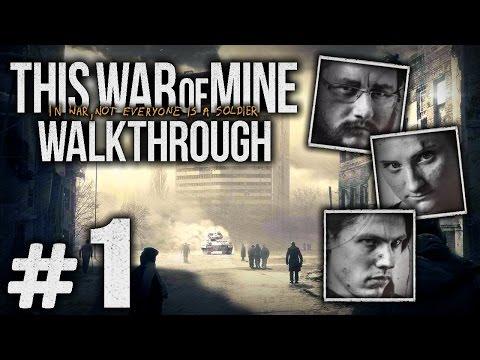 Прохождение This War Of Mine — Часть #1: НАЧАЛО ОСАДЫ ПОГОРЕНЯ [Бруно, Роман, Арика]