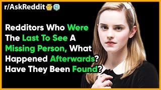 Redditors Who Were Last To See a Missing Person Share NSFW Stories. (Reddit r/AskReddit Top Creepy)