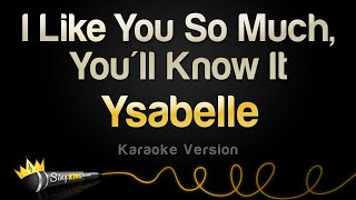 Ysabelle - I Like You So Much, You'll Know It Karaoke Version