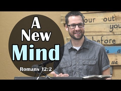 How To Change Your Mind: Romans 12:2