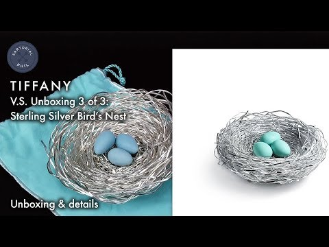 Tiffany & Co.: Sterling Silver Bird's Nest. Very Special Unboxings – Part 3 of 3 (Final Episode)
