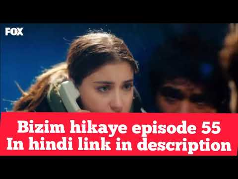 Bizim hikaye episode 55 in hindi//our story episode 55 in hindi//link in  description 👇