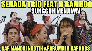 Download lagu SENADA TRIO ||RAP MANDAI NAOTIK & PARUMAEN NAPOGOS