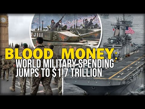 BLOOD MONEY: WORLD MILITARY SPENDING JUMPS TO $1.7 TRILLION