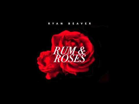 Ryan Beaver - Rum & Roses