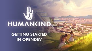 HUMANKIND™ - Getting Started in OpenDev