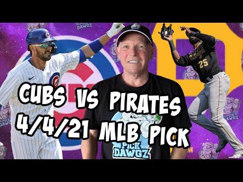 Chicago Cubs vs Pittsburgh Pirates 4/4/21 MLB Pick and Prediction MLB Tips Betting Pick