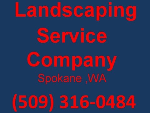 Landscaping Service Company Spokane ,WA | (509) 316-0484 | Landscaping contractor and maintainance