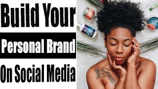 How To Create a Successful Personal Brand on Social Media (With A Small Following)
