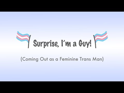 Surprise, I'm a Guy! (Coming Out as a Feminine Trans Man)
