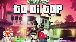 Prahlem Child Ft. J-don - To Di Top - January 2020