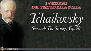 Tchaikovsky : Serenade For Strings, op. 48 - I Virtuosi del Teatro alla Scala   Classical Music