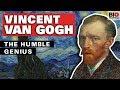 Vincent Van Gogh: The Humble Genius