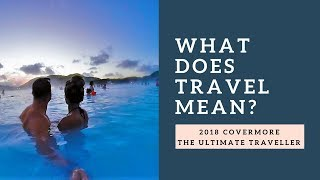 What Does Travel Mean? Ultimate Traveller Competition 2018