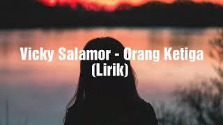 Vicky Salamor - Orang Ketiga🎵(Lirik)