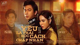 MV Yêu Là Phải Học Cách Chấp Nhận - Hồ Việt Trung Ft NLy