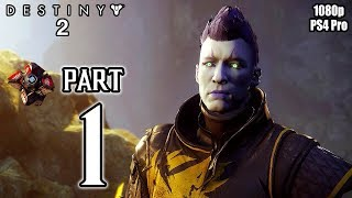 DESTINY 2 Walkthrough PART 1 Story Campaign (PS4 Pro) No Commentary Gameplay @ 1080p HD ✔