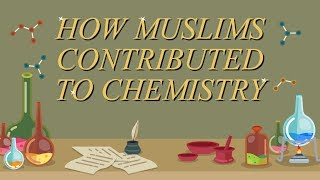 How Muslims contributed to Chemistry?