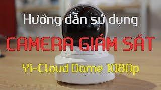 Hướng dẫn sử dụng Camera IP giám sát Yi-Cloud Dome 1080p - Hỗ Trợ Kết Nối Qua Dây Lan  - WiFi