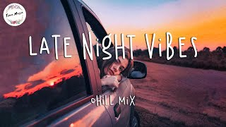 Late night vibes - Chill Vibes - English Chill Songs - Best Pop R&b Mix
