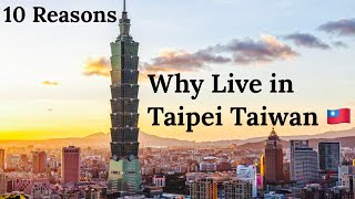 10 Reasons Why Live in Taipei Taiwan