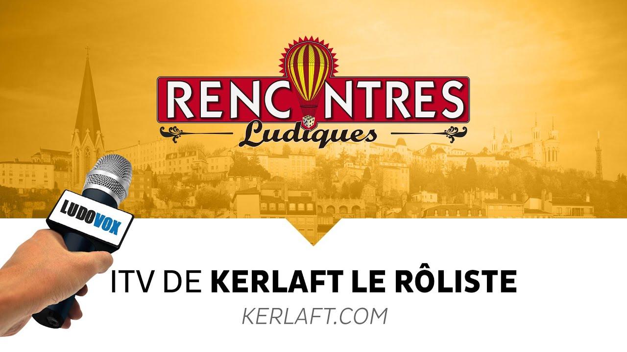 Rencontres Ludiques 2015 - Interview Kerlaft le rôliste - kerlaft.com