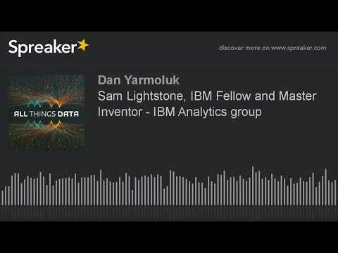Sam Lightstone, IBM Fellow and Master Inventor - IBM Analytics group (made with Spreaker)