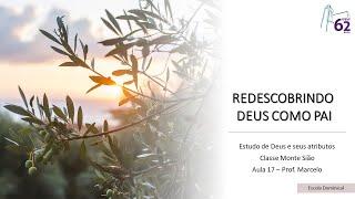 Classe Monte Sião - Aula 17 - Redescobrindo Deus como pai - Diác. Marcelo Guadanholi