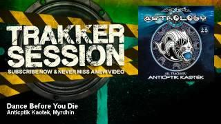 Download Anticptik Kaotek, Myrdhin - Dance Before You Die - TrakkerSession MP3 song and Music Video
