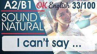 33/100 I can't say - Не могу точно сказать 🇺🇸 Разговорный английский язык