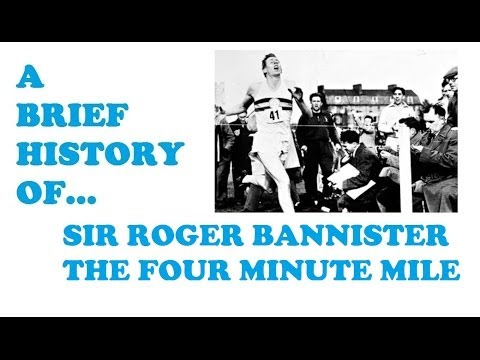 A Brief History Sir Roger Bannister - The Four Minute Mile